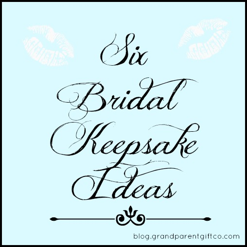 6 Bridal Keepsake Ideas | Grandparent Gift Comany